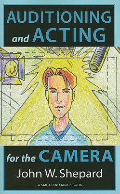 Auditioning and Acting for the Camera By Shepard, John W.